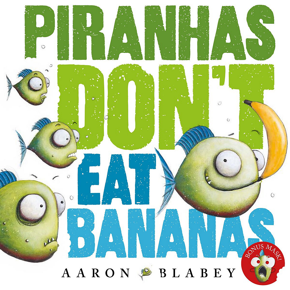Piranhas Don't Eat Bananas - Aaron Blabey