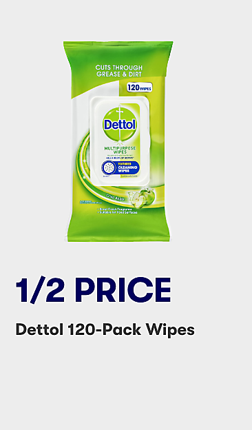 1/2 price Dettol 120 pack wipes