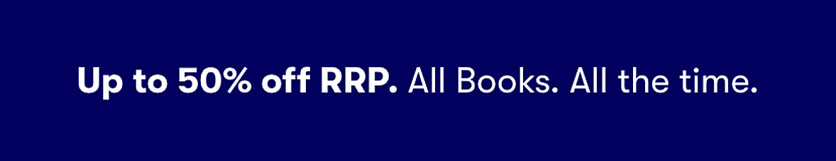 Up to 50% off RRP. All books. All the time.