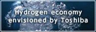 Hydrogen economy envisioned by Toshiba