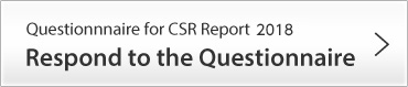Questionnaire for CSR Report 2018, Respond to the Questionnaire